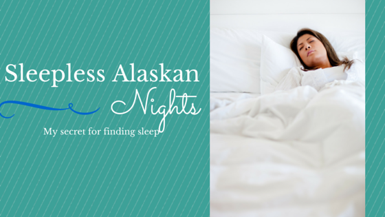 Sleepless Alaskan Nights: My Secret For Finding Sleep
