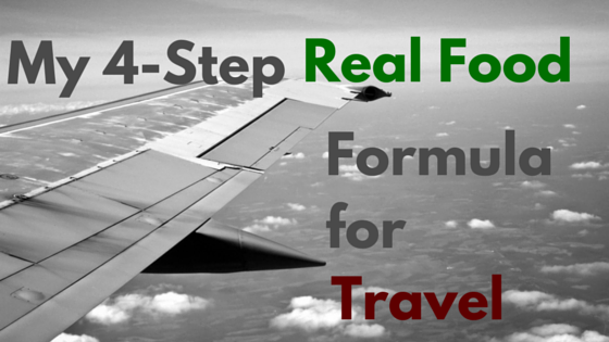 My 4-Step Real Food Formula For Travel