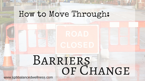 How to Move Through Barriers of Change
