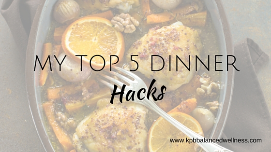 My Top 5 Dinner Hacks