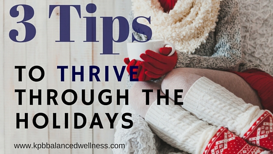 3 Tips to Thrive Through the Holidays