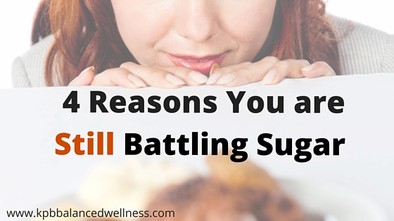 4 Reasons You Are Still Battling Sugar