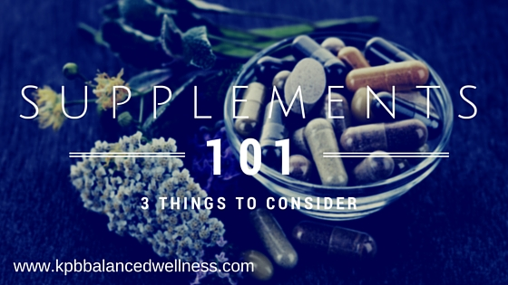 Supplements 101: 3 Things to Consider