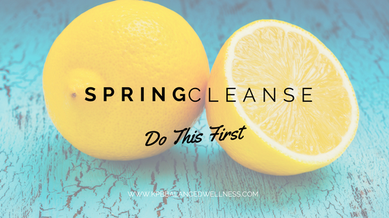 Spring Cleanse…Do This First