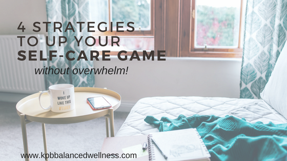 4 Strategies to Up Your Self-Care Game