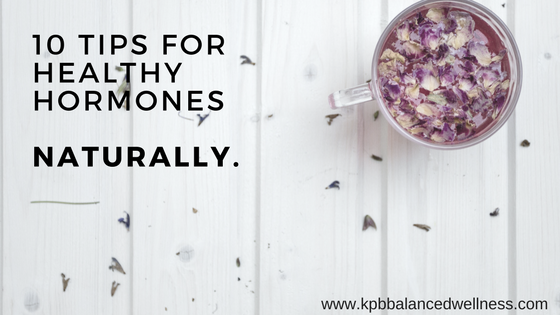 10 Tips for Healthy Hormones…Naturally